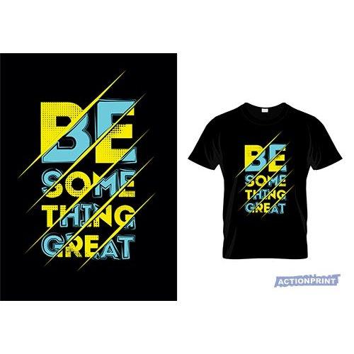Marškinėliai Be Some Thing Great